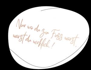 Nur wo du zu Fuss warst, warst du wirklich!